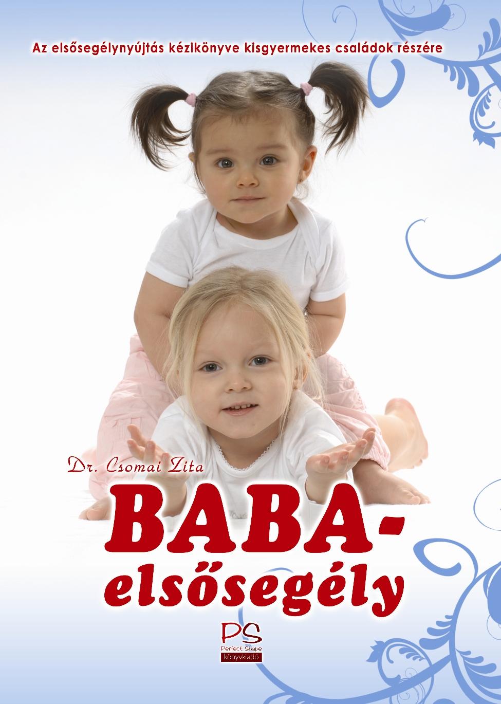 Dr. Csornai Zita Baba-elsősegély: az elsősegélynyújtás kézikönyve kisgyermekes családok részére