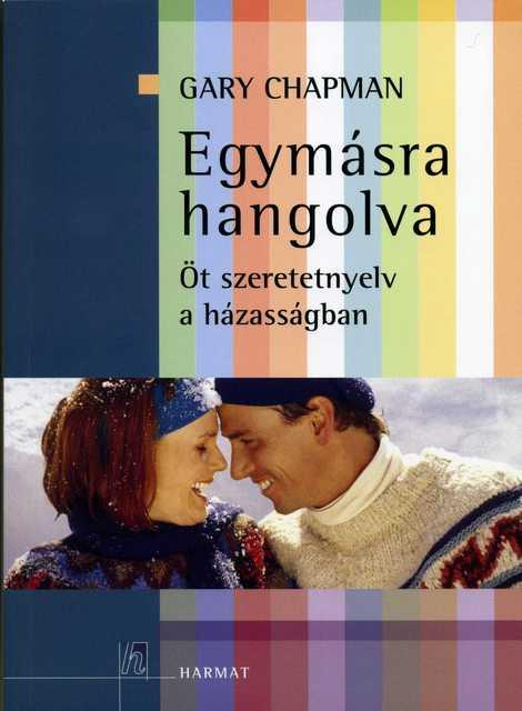 Gary Chapman Egymásra hangolva Öt szeretet-nyelv a házasságban