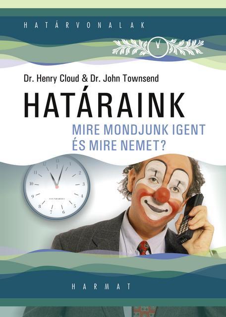 Dr. Henry Cloud - Dr. John Townsend Határaink Mire mondjunk IGEN-t és mire NEM-et?