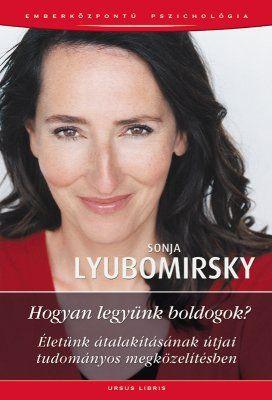 Sonja Lyubomirsky Hogyan legyünk boldogok? Életünk átalakításának útjai tudományos megközelítésben