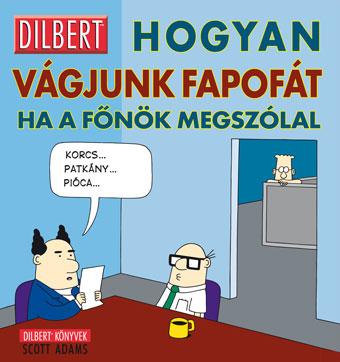 Scott Adams Hogyan vágjunk fapofát, ha a főnök megszólal (Dilbert könyvek)