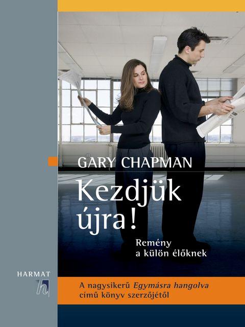 Gary Chapman Kezdjük újra! Remény a külön élőknek