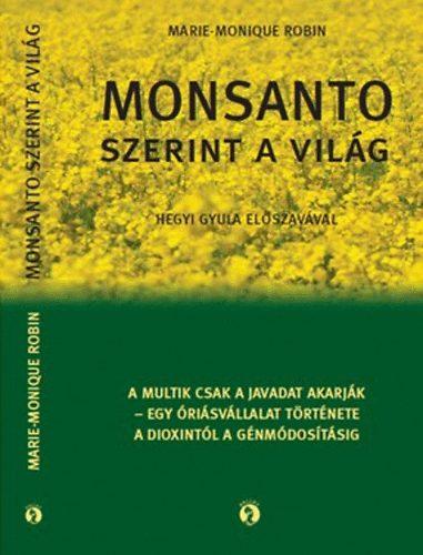 Marie-Monique Robin Monsanto szerint a világ Egy óriás-vállalat története a dioxintól a génmódosításig