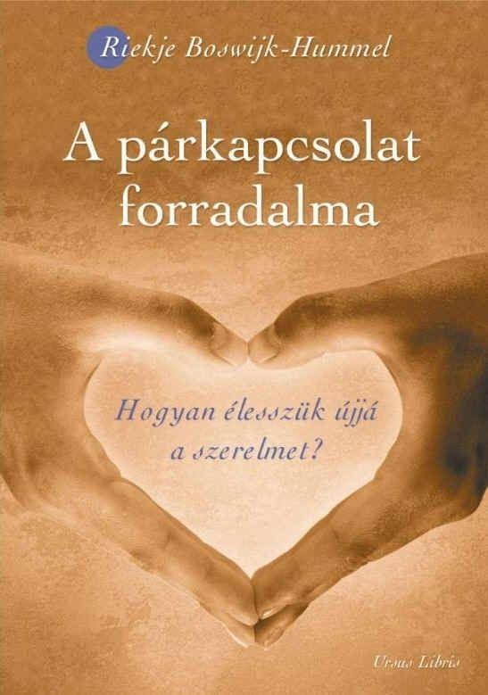 Riekje Boswijk-Hummel A párkapcsolat forradalma Hogyan élesszük újjá a szerelmet?