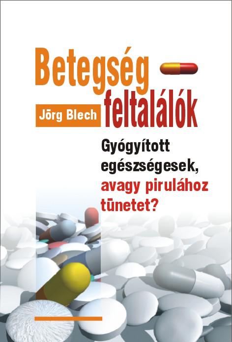 Jörg Blech Betegség-feltalálók