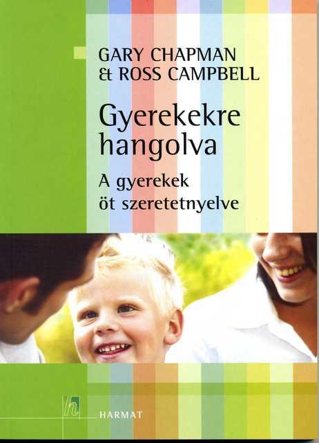 Gary Chapman Ross Campbell Gyerekekre hangolva A gyerekek öt szeretet-nyelve